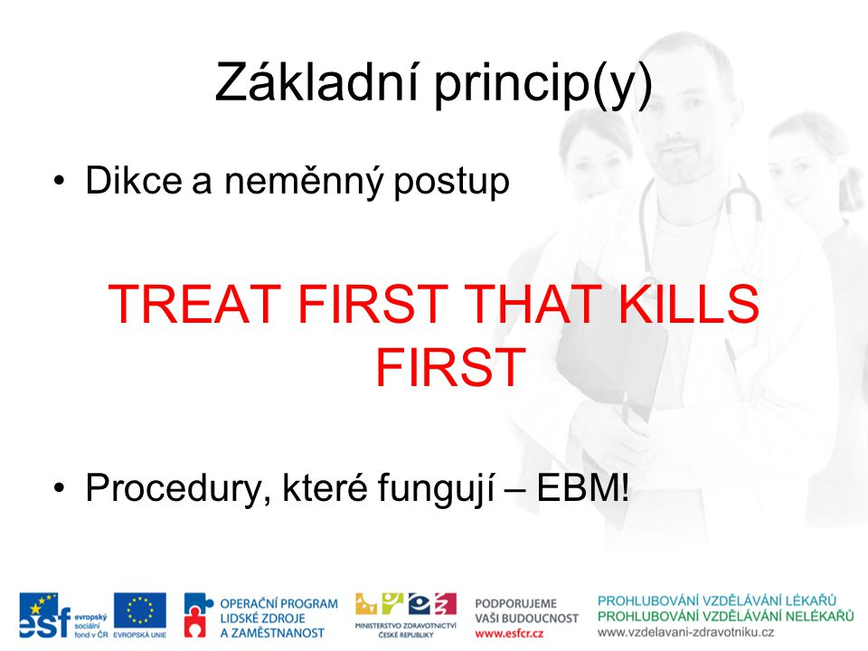Základní princip(y) Odhalit a léčit životohrožující a závažná poranění Minimalizace sekundárního traumatu (následků a tedy nákladů)