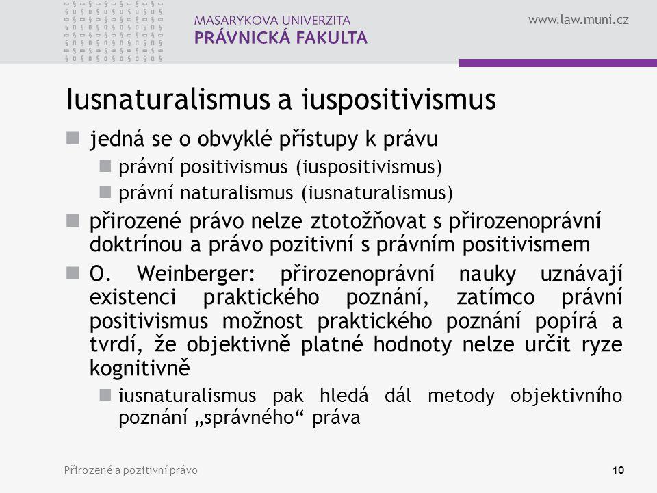 www.law.muni.cz Přirozené a pozitivní právo10 Iusnaturalismus a iuspositivismus jedná se o obvyklé přístupy k právu právní positivismus (iuspositivism
