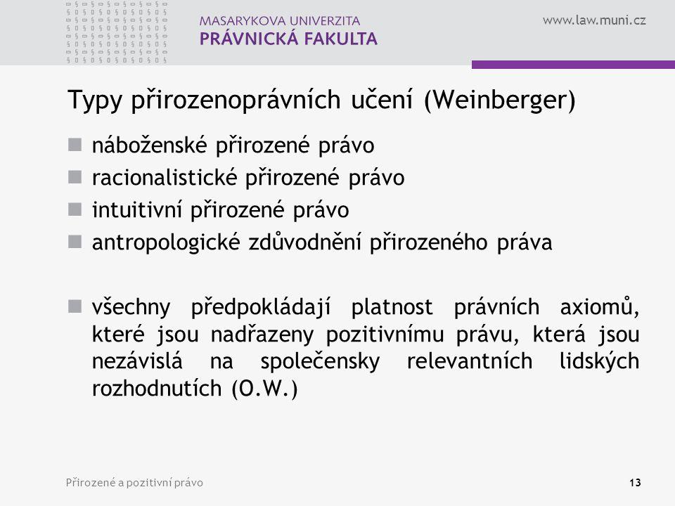 www.law.muni.cz Přirozené a pozitivní právo13 Typy přirozenoprávních učení (Weinberger) náboženské přirozené právo racionalistické přirozené právo int