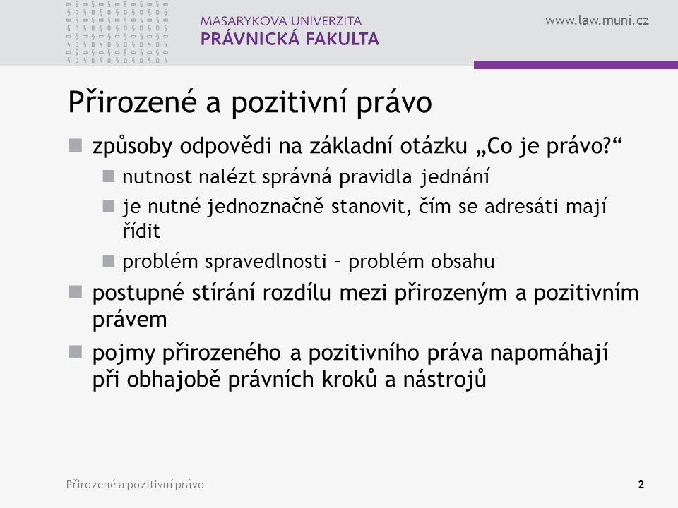 """www.law.muni.cz Přirozené a pozitivní právo2 způsoby odpovědi na základní otázku """"Co je právo?"""" nutnost nalézt správná pravidla jednání je nutné jedno"""