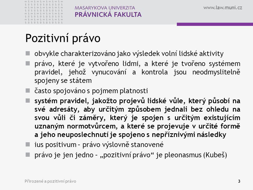 www.law.muni.cz Přirozené a pozitivní právo3 Pozitivní právo obvykle charakterizováno jako výsledek volní lidské aktivity právo, které je vytvořeno li