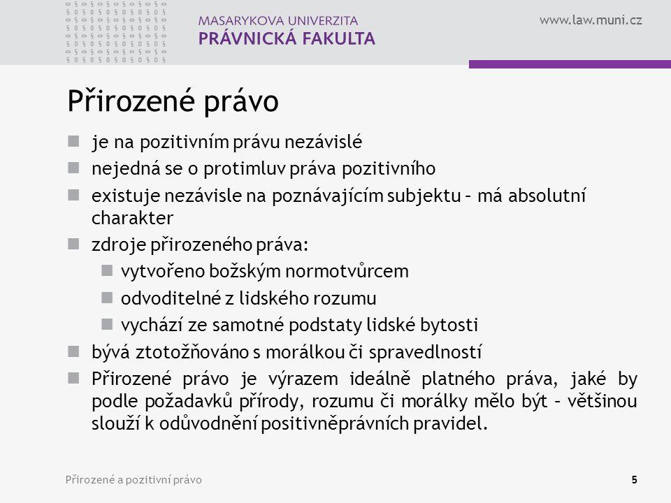 www.law.muni.cz Přirozené a pozitivní právo5 Přirozené právo je na pozitivním právu nezávislé nejedná se o protimluv práva pozitivního existuje nezávi