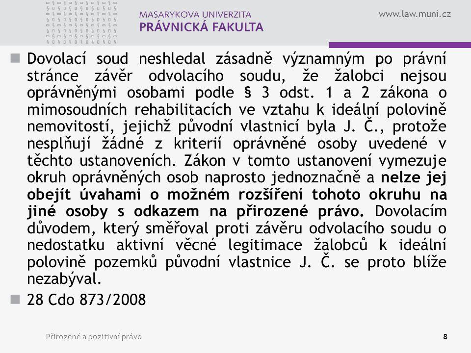 www.law.muni.cz Přirozené a pozitivní právo9 V této souvislosti považuje Ústavní soud za případné připomenout, že většina moderních ústav evropských demokratických států vychází více méně z přirozenoprávní teorie, a uznávají proto, že stát není oprávněn již přiznaná práva jednostranně odejmout (srov.