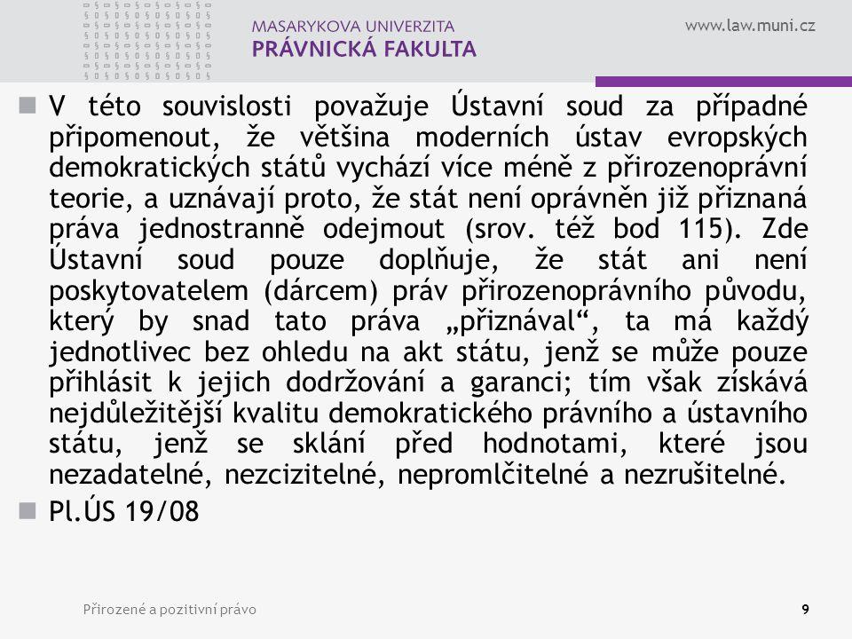 www.law.muni.cz Přirozené a pozitivní právo10 Iusnaturalismus a iuspositivismus jedná se o obvyklé přístupy k právu právní positivismus (iuspositivismus) právní naturalismus (iusnaturalismus) přirozené právo nelze ztotožňovat s přirozenoprávní doktrínou a právo pozitivní s právním positivismem O.