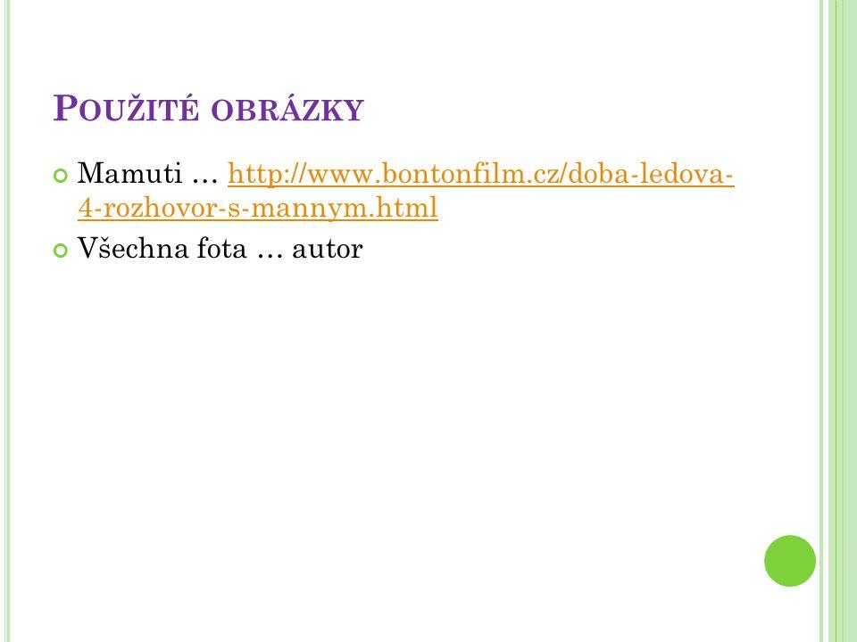 P OUŽITÉ OBRÁZKY Mamuti … http://www.bontonfilm.cz/doba-ledova- 4-rozhovor-s-mannym.htmlhttp://www.bontonfilm.cz/doba-ledova- 4-rozhovor-s-mannym.html Všechna fota … autor