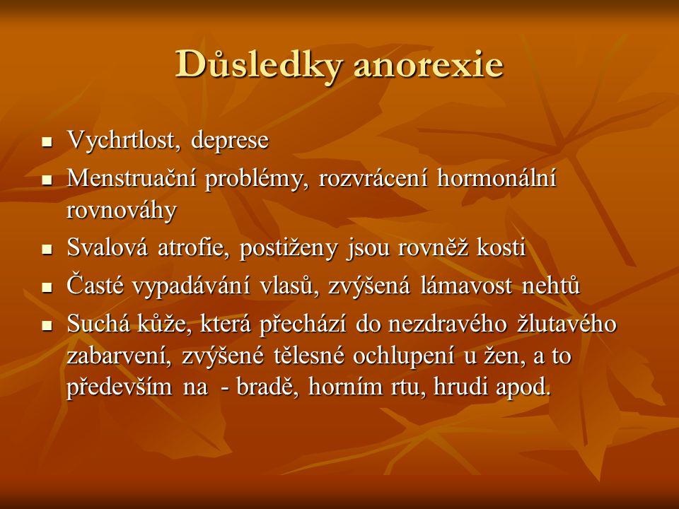 Důsledky anorexie Vychrtlost, deprese Vychrtlost, deprese Menstruační problémy, rozvrácení hormonální rovnováhy Menstruační problémy, rozvrácení hormo