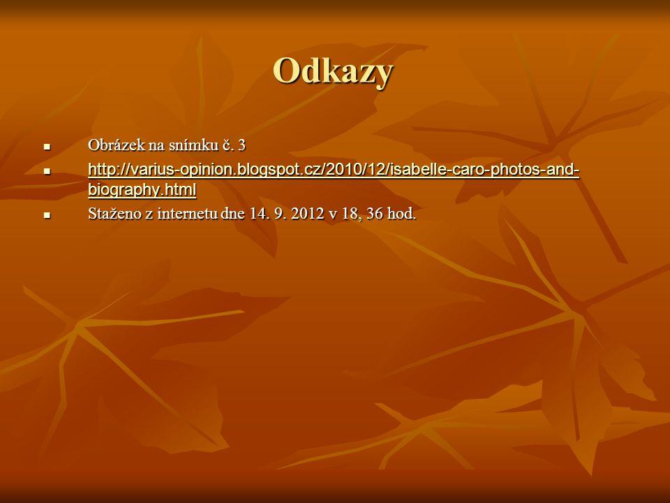 Odkazy Obrázek na snímku č. 3 Obrázek na snímku č. 3 http://varius-opinion.blogspot.cz/2010/12/isabelle-caro-photos-and- biography.html http://varius-