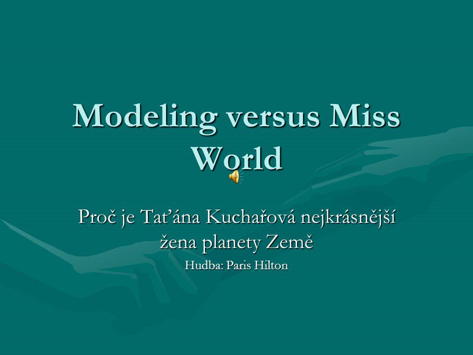 Modeling versus Miss World Proč je Taťána Kuchařová nejkrásnější žena planety Země Hudba: Paris Hilton