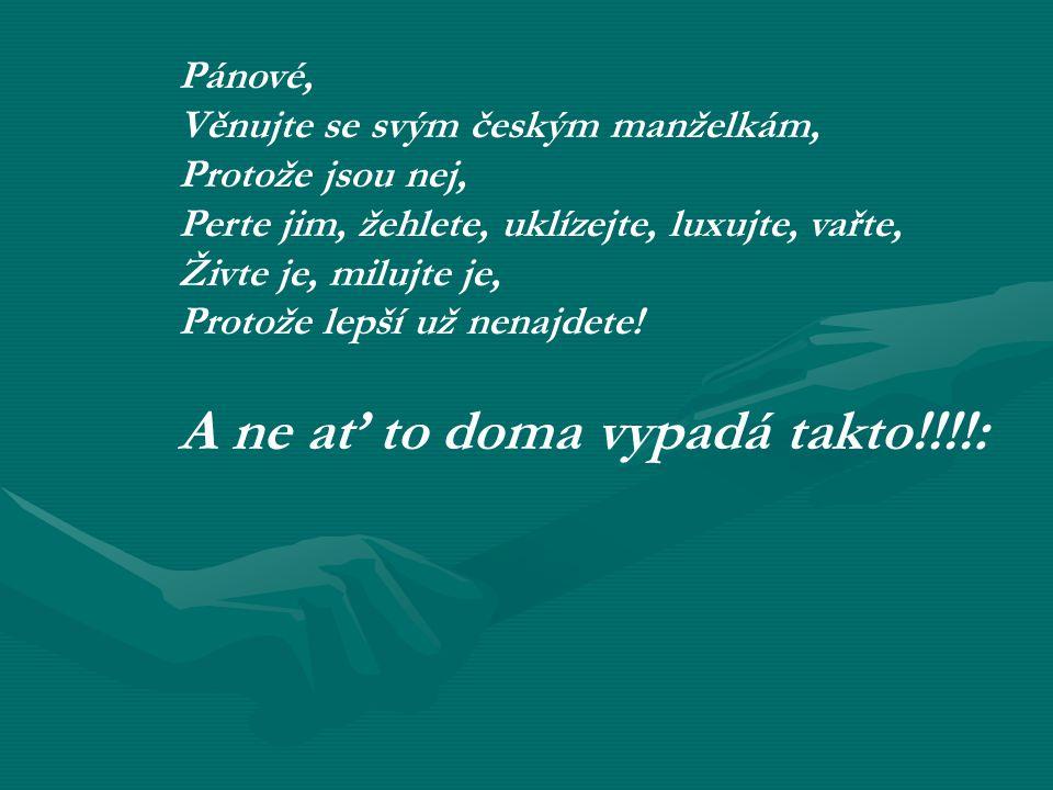 Pánové, Věnujte se svým českým manželkám, Protože jsou nej, Perte jim, žehlete, uklízejte, luxujte, vařte, Živte je, milujte je, Protože lepší už nena