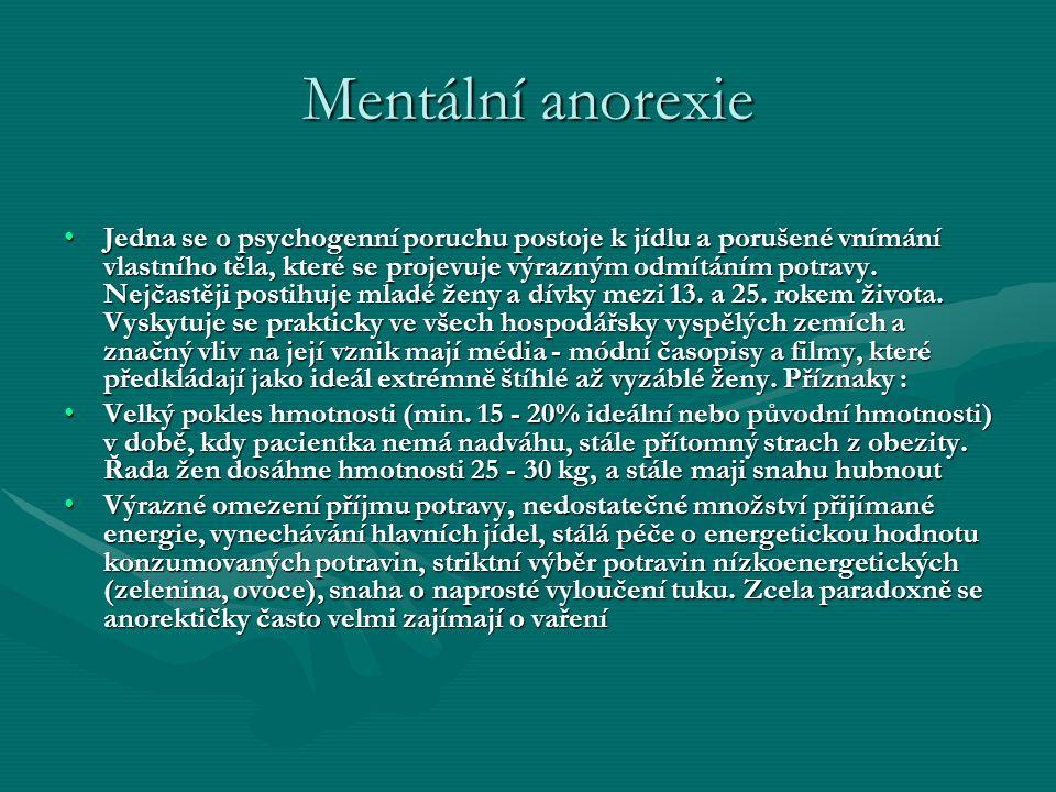 Mentální anorexie Jedna se o psychogenní poruchu postoje k jídlu a porušené vnímání vlastního těla, které se projevuje výrazným odmítáním potravy. Nej