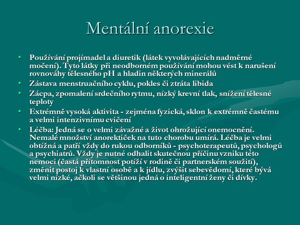 Mentální anorexie Používání projímadel a diuretik (látek vyvolávajících nadměrné močení). Tyto látky při neodborném používání mohou vést k narušení ro