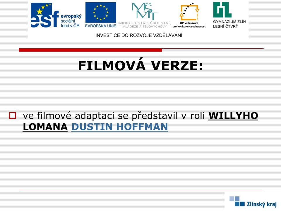 FILMOVÁ VERZE:  ve filmové adaptaci se představil v roli WILLYHO LOMANA DUSTIN HOFFMANDUSTIN HOFFMAN