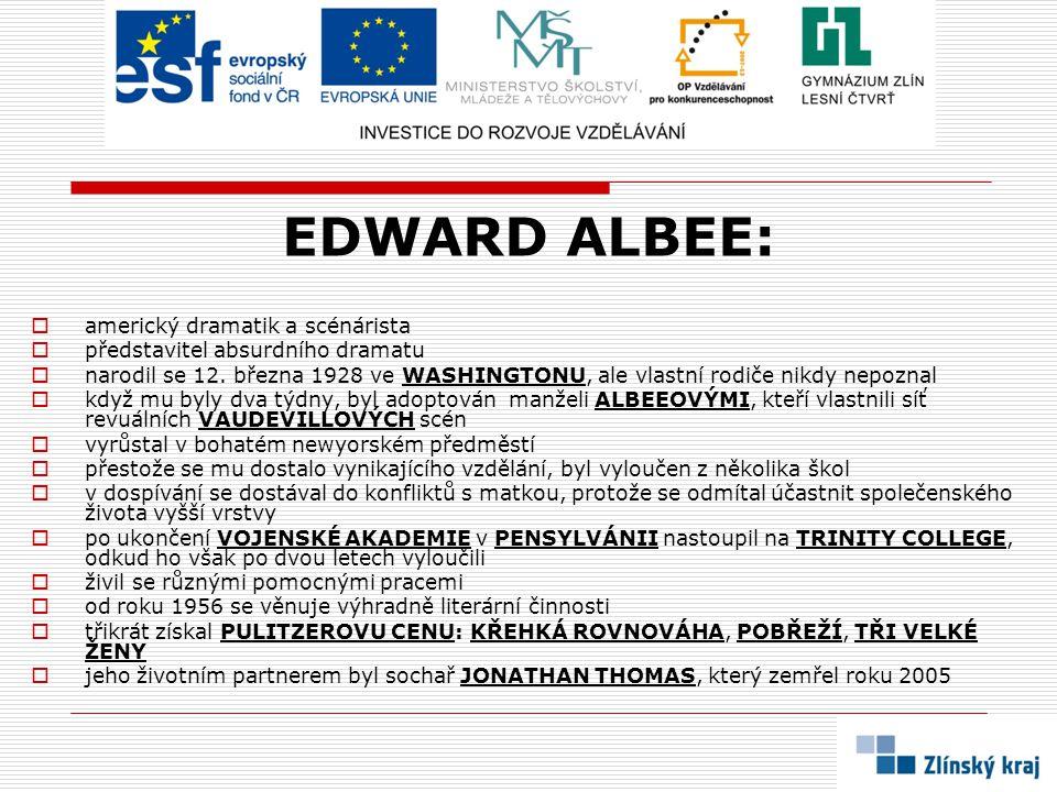 EDWARD ALBEE:  americký dramatik a scénárista  představitel absurdního dramatu  narodil se 12.