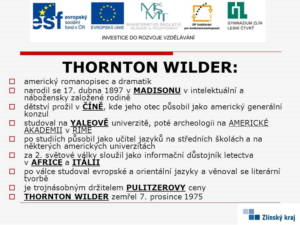 THORNTON WILDER:  americký romanopisec a dramatik  narodil se 17.