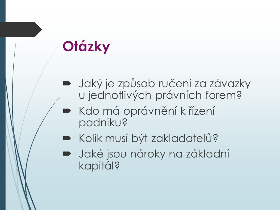 Otázky  Jaký je způsob ručení za závazky u jednotlivých právních forem.
