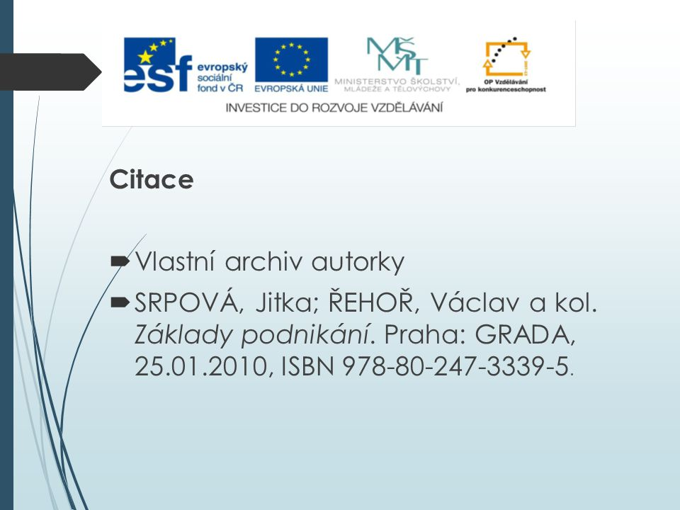 Zdroje: Citace  Vlastní archiv autorky  SRPOVÁ, Jitka; ŘEHOŘ, Václav a kol.