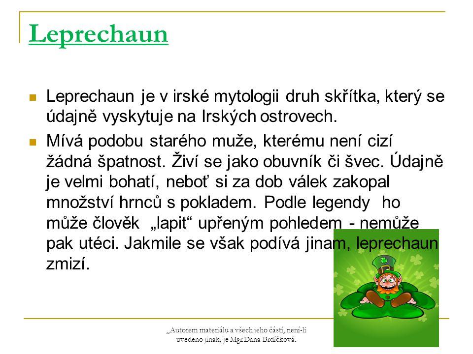 Leprechaun Leprechaun je v irské mytologii druh skřítka, který se údajně vyskytuje na Irských ostrovech.