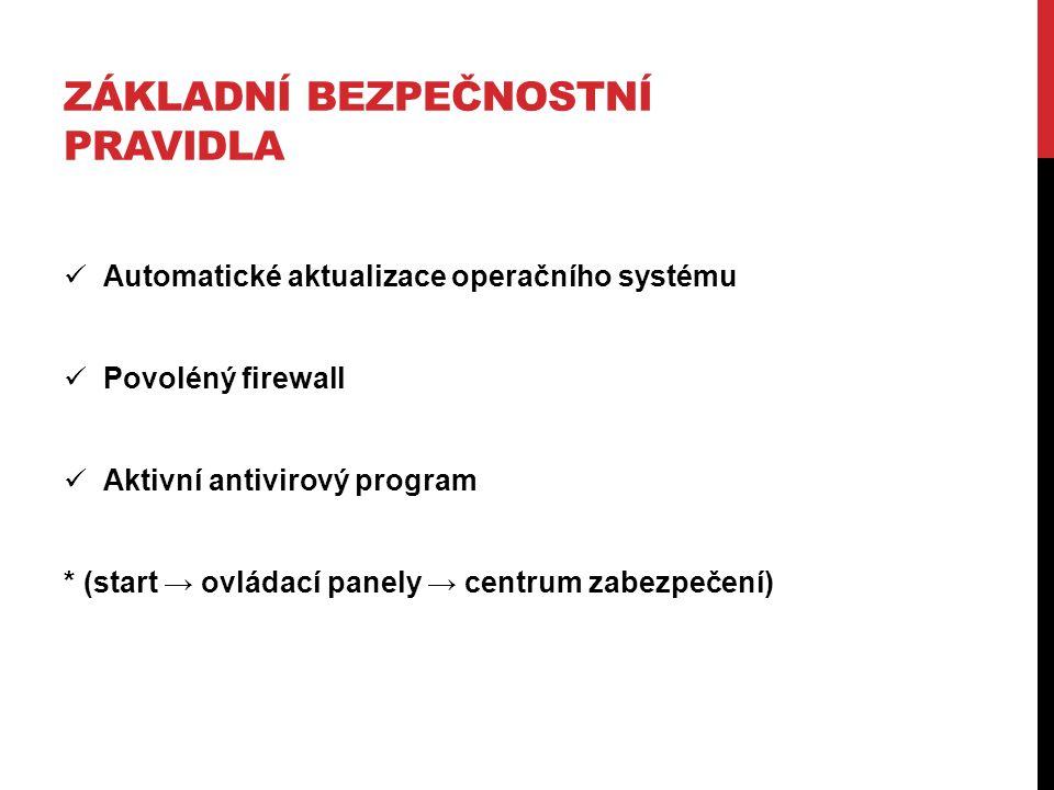 ZÁKLADNÍ BEZPEČNOSTNÍ PRAVIDLA Automatické aktualizace operačního systému Povoléný firewall Aktivní antivirový program * (start → ovládací panely → centrum zabezpečení)
