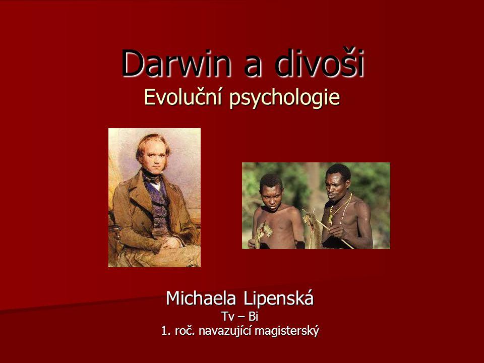Darwin a divoši Evoluční psychologie Michaela Lipenská Tv – Bi 1. roč. navazující magisterský
