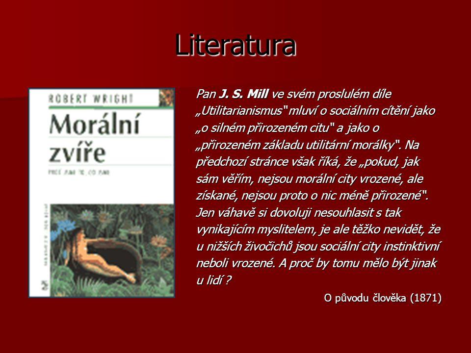 """Literatura Pan J. S. Mill ve svém proslulém díle """"Utilitarianismus"""" mluví o sociálním cítění jako """"o silném přirozeném citu"""" a jako o """"přirozeném zákl"""