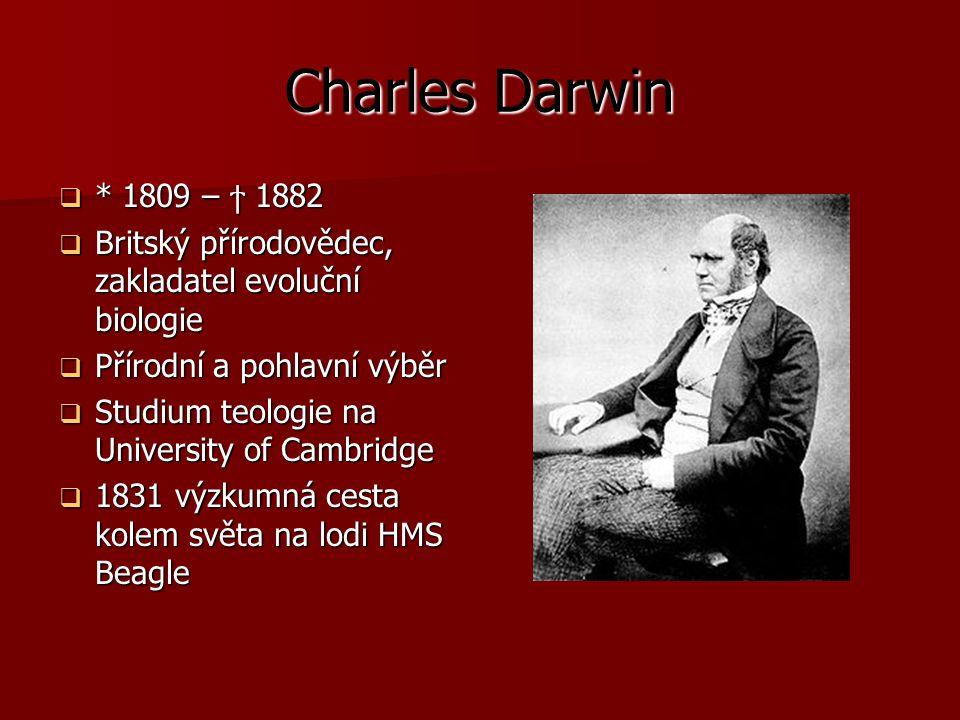 Charles Darwin  * 1809 – ϯ 1882  Britský přírodovědec, zakladatel evoluční biologie  Přírodní a pohlavní výběr  Studium teologie na University of