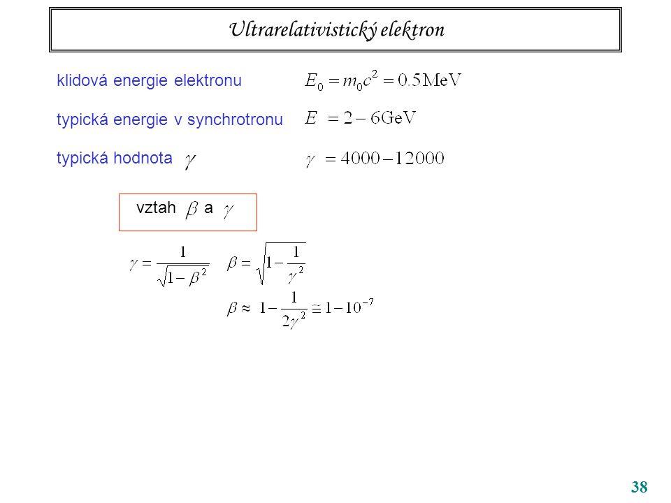 38 Ultrarelativistický elektron klidová energie elektronu typická energie v synchrotronu typická hodnota vztah a