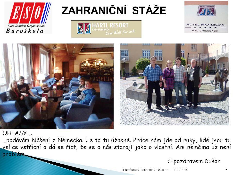 12.4.2015 Euroškola Strakonice SOŠ s.r.o. 6 ZAHRANIČNÍ STÁŽE OHLASY….
