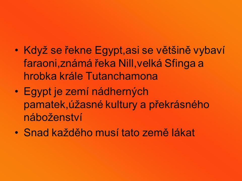 Egypt leží v severní Africe Protéká jim řeka Nill a staří egypťané ji taky říkali bohyně Hapi Nill je druhá největší řeka na světě Jsou tam velice rozlehlé pouště