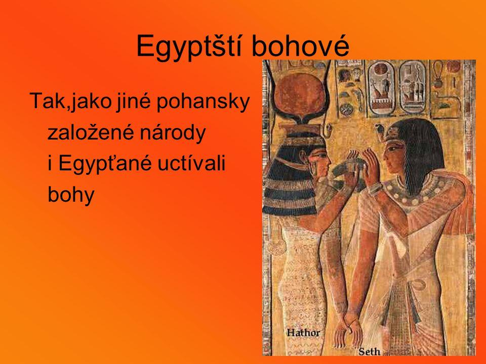 Egyptští bohové Tak,jako jiné pohansky založené národy i Egypťané uctívali bohy