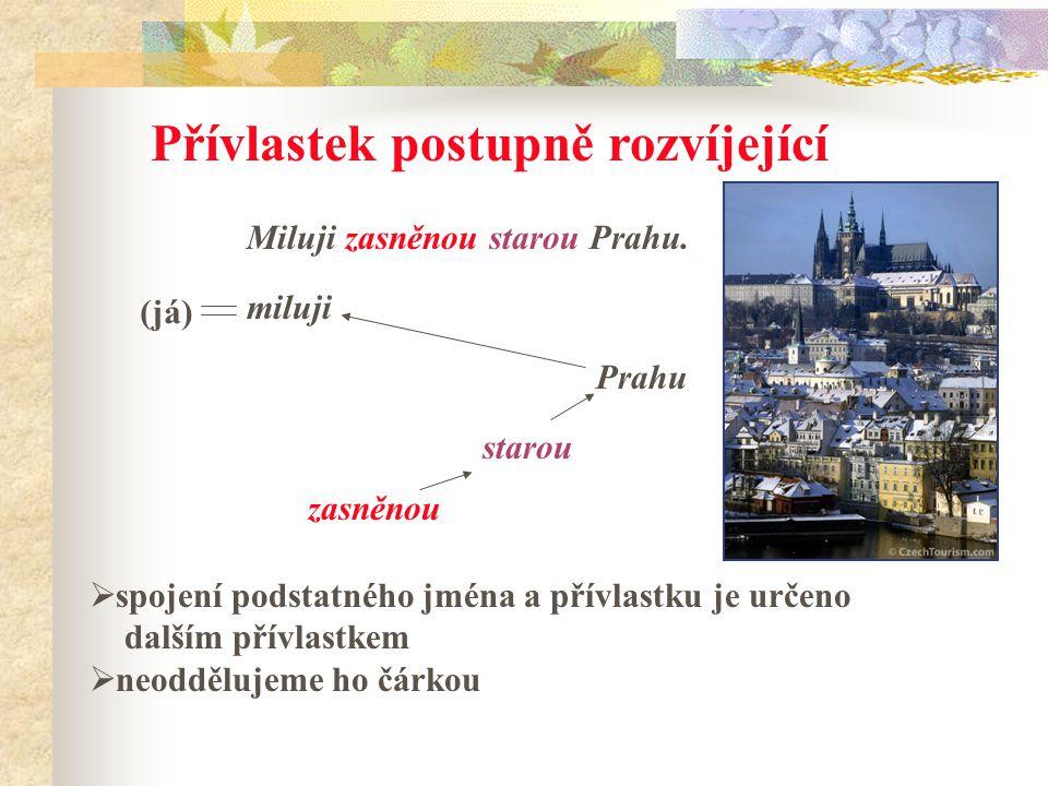 Přívlastek postupně rozvíjející Miluji zasněnou starou Prahu.
