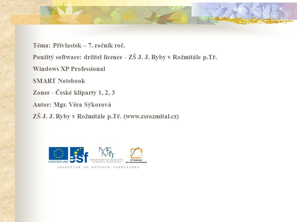 Téma: Přívlastek – 7. ročník roč. Použitý software: držitel licence - ZŠ J.