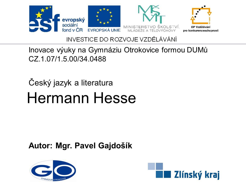 Hermann Hesse Autor: Mgr. Pavel Gajdošík Český jazyk a literatura Inovace výuky na Gymnáziu Otrokovice formou DUMů CZ.1.07/1.5.00/34.0488
