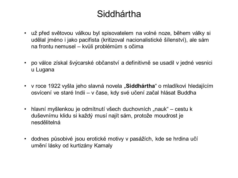 Siddhártha už před světovou válkou byl spisovatelem na volné noze, během války si udělal jméno i jako pacifista (kritizoval nacionalistické šílenství)