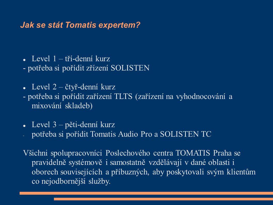 Jak se stát Tomatis expertem? Level 1 – tří-denní kurz - potřeba si pořídit zřízení SOLISTEN Level 2 – čtyř-denní kurz - potřeba si pořídit zařízení T