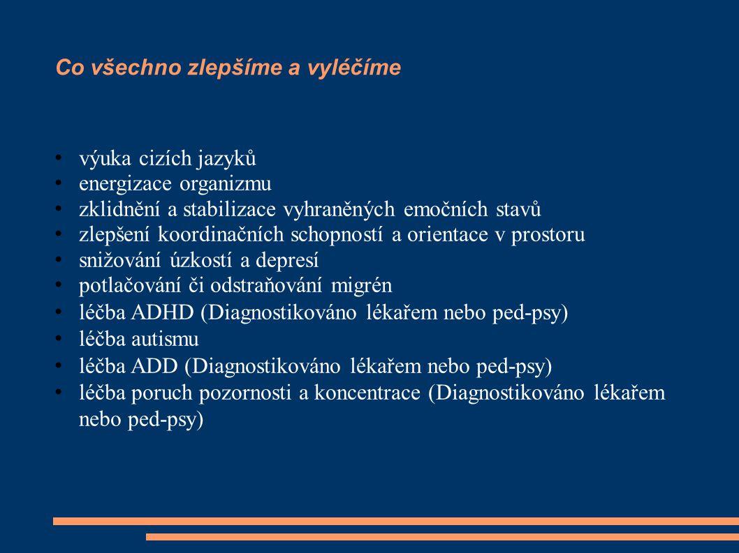 Co všechno zlepšíme a vyléčíme výuka cizích jazyků energizace organizmu zklidnění a stabilizace vyhraněných emočních stavů zlepšení koordinačních scho