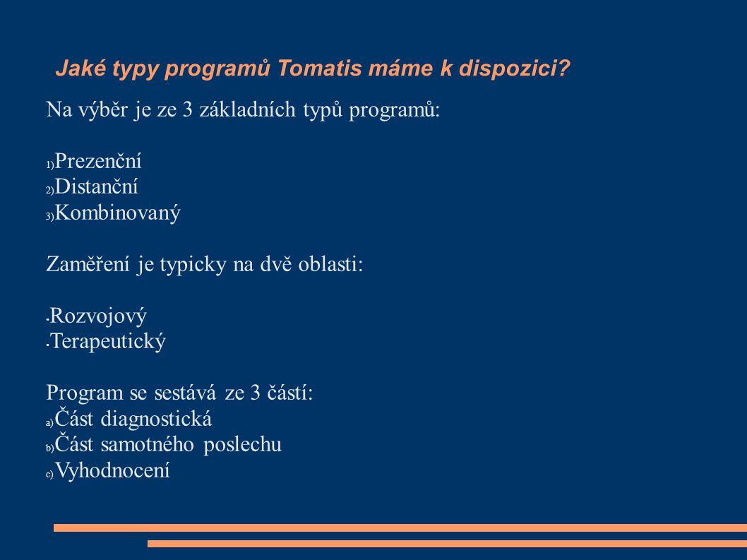 Jaké typy programů Tomatis máme k dispozici? Na výběr je ze 3 základních typů programů: 1) Prezenční 2) Distanční 3) Kombinovaný Zaměření je typicky n