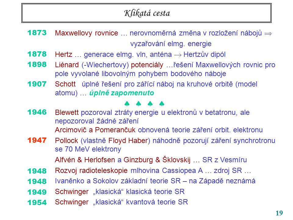 19 Klikatá cesta 1873 1878 1898 1907 1946 1947 1948 1949 1954 Maxwellovy rovnice … nerovnoměrná změna v rozložení nábojů  vyzařování elmg.