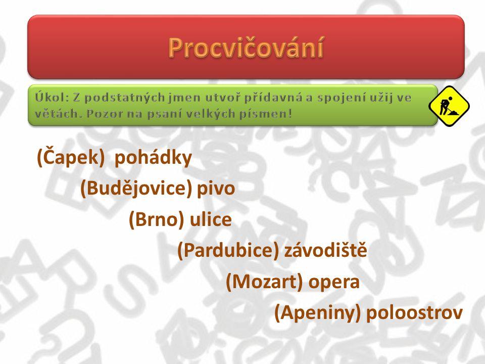 (Čapek) pohádky (Budějovice) pivo (Brno) ulice (Pardubice) závodiště (Mozart) opera (Apeniny) poloostrov