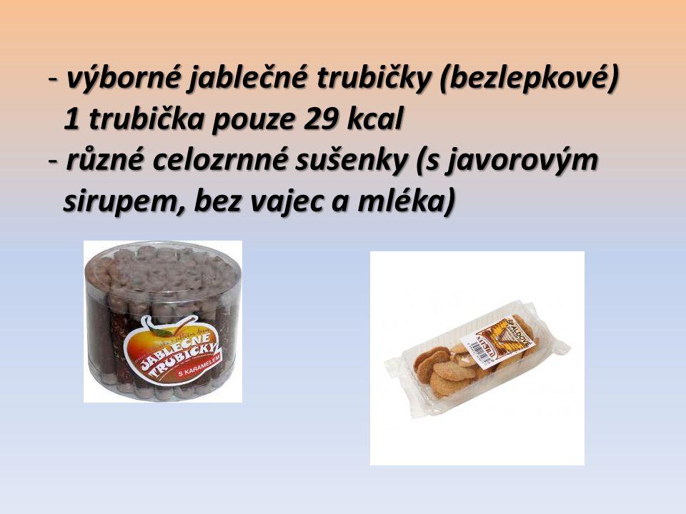 - výborné jablečné trubičky (bezlepkové) 1 trubička pouze 29 kcal 1 trubička pouze 29 kcal - různé celozrnné sušenky (s javorovým sirupem, bez vajec a