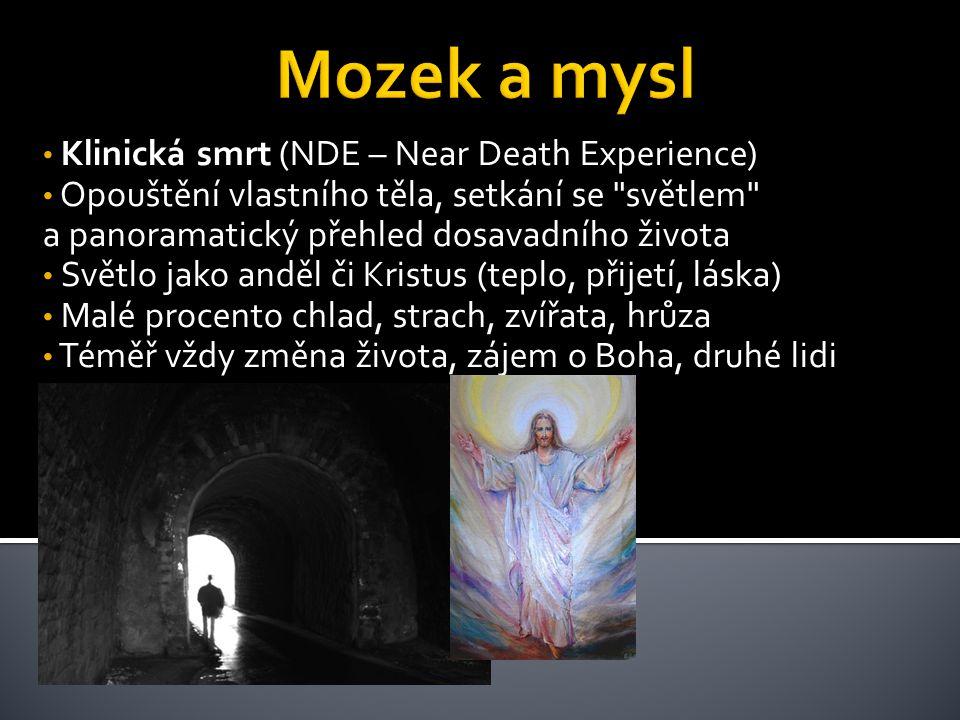 Klinická smrt (NDE – Near Death Experience) Opouštění vlastního těla, setkání se světlem a panoramatický přehled dosavadního života Světlo jako anděl či Kristus (teplo, přijetí, láska) Malé procento chlad, strach, zvířata, hrůza Téměř vždy změna života, zájem o Boha, druhé lidi