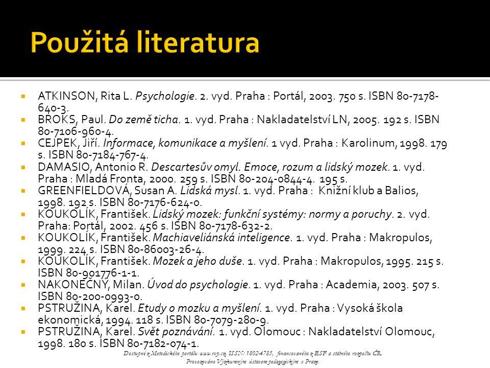  ATKINSON, Rita L. Psychologie. 2. vyd. Praha : Portál, 2003. 750 s. ISBN 80-7178- 640-3.  BROKS, Paul. Do země ticha. 1. vyd. Praha : Nakladatelstv