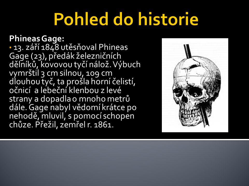 Phineas Gage: 13. září 1848 utěsňoval Phineas Gage (23), předák železničních dělníků, kovovou tyčí nálož. Výbuch vymrštil 3 cm silnou, 109 cm dlouhou