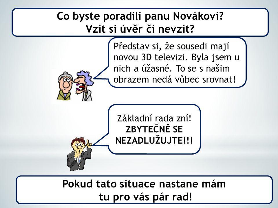 Co byste poradili panu Novákovi. Vzít si úvěr či nevzít.