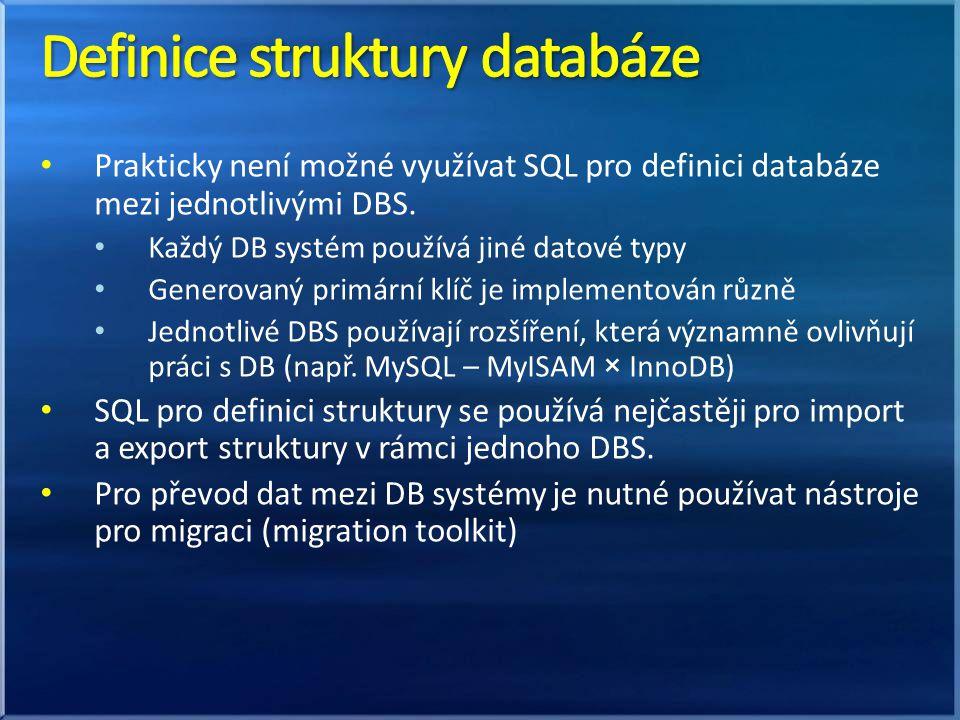 Prakticky není možné využívat SQL pro definici databáze mezi jednotlivými DBS. Každý DB systém používá jiné datové typy Generovaný primární klíč je im