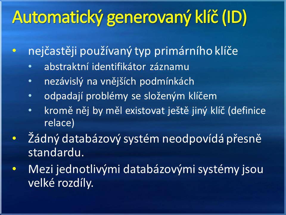 nejčastěji používaný typ primárního klíče abstraktní identifikátor záznamu nezávislý na vnějších podmínkách odpadají problémy se složeným klíčem kromě