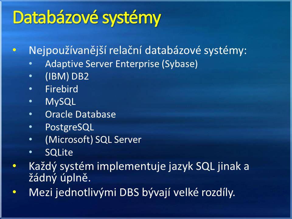 Nejpoužívanější relační databázové systémy: Adaptive Server Enterprise (Sybase) (IBM) DB2 Firebird MySQL Oracle Database PostgreSQL (Microsoft) SQL Se
