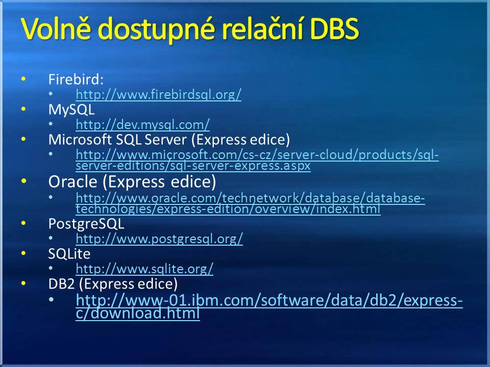 Firebird: http://www.firebirdsql.org/ MySQL http://dev.mysql.com/ Microsoft SQL Server (Express edice) http://www.microsoft.com/cs-cz/server-cloud/pro