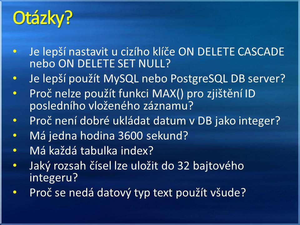 Je lepší nastavit u cizího klíče ON DELETE CASCADE nebo ON DELETE SET NULL? Je lepší použít MySQL nebo PostgreSQL DB server? Proč nelze použít funkci