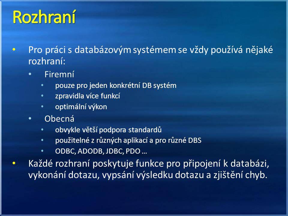 Firebird: http://www.firebirdsql.org/ MySQL http://dev.mysql.com/ Microsoft SQL Server (Express edice) http://www.microsoft.com/cs-cz/server-cloud/products/sql- server-editions/sql-server-express.aspx http://www.microsoft.com/cs-cz/server-cloud/products/sql- server-editions/sql-server-express.aspx Oracle (Express edice) http://www.oracle.com/technetwork/database/database- technologies/express-edition/overview/index.html http://www.oracle.com/technetwork/database/database- technologies/express-edition/overview/index.html PostgreSQL http://www.postgresql.org/ SQLite http://www.sqlite.org/ DB2 (Express edice) http://www-01.ibm.com/software/data/db2/express- c/download.html http://www-01.ibm.com/software/data/db2/express- c/download.html
