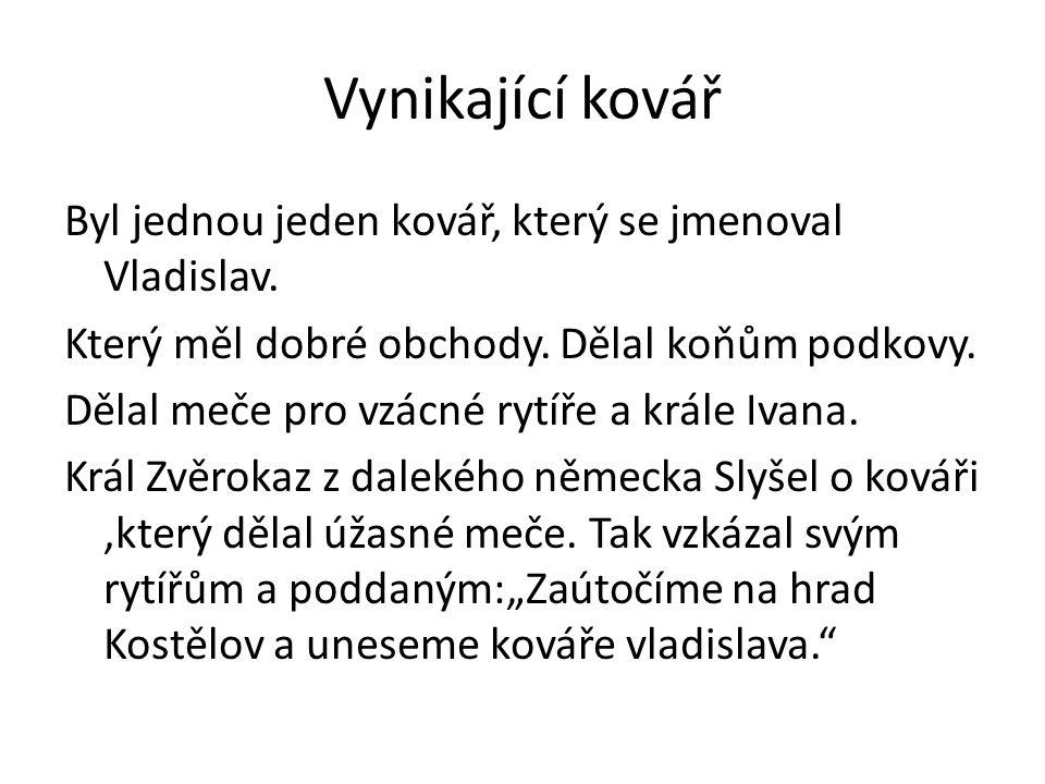 Vynikající kovář Byl jednou jeden kovář, který se jmenoval Vladislav.